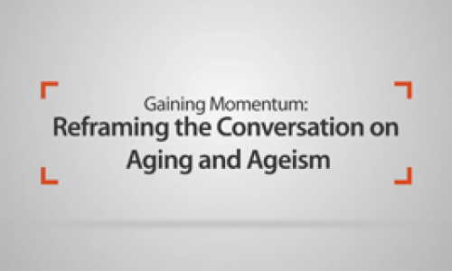 Reframing Aging—a new way to communicate more effectively about aging: Video 1